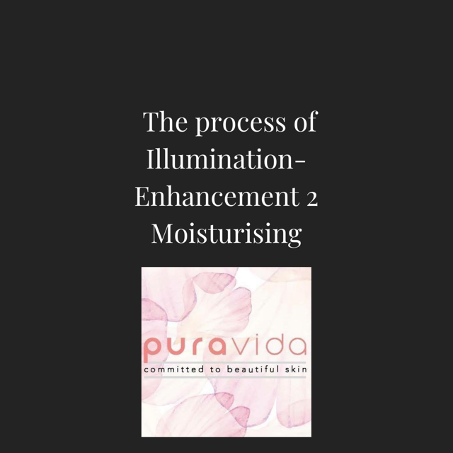 The Process of Illumination- Enhancement 2- Moisturising