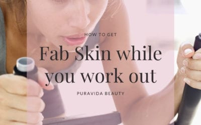 How to Keep your skin fab while you work out